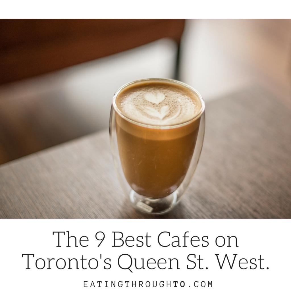 9 Best Cafes Toronto Queen Street West