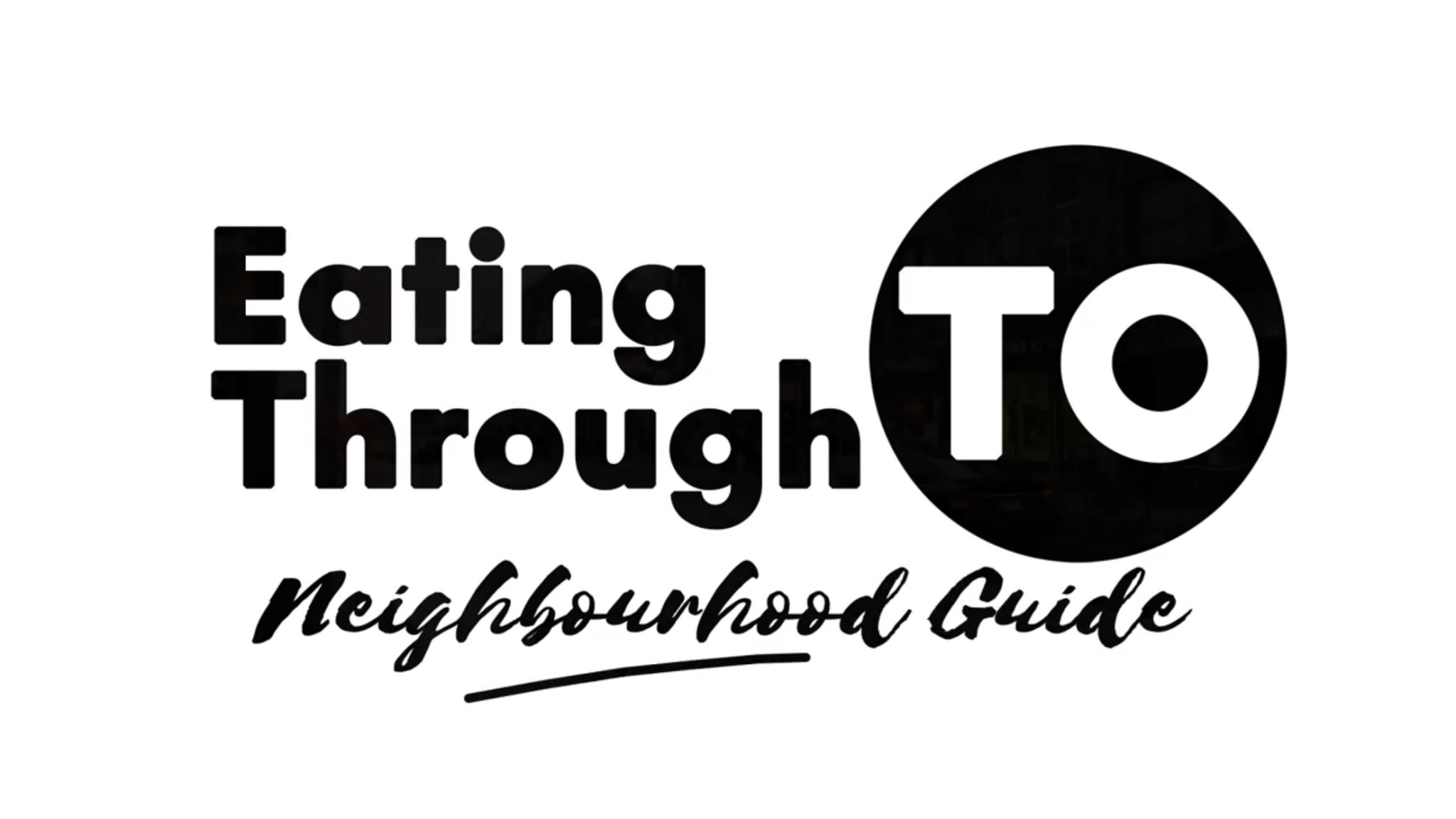 Eating Through TO Toronto Neighbourhood Guide